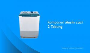 komponen mesin cuci 2 tabung