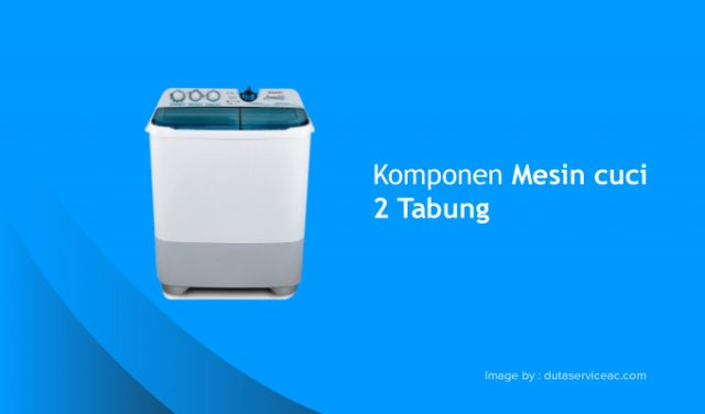 komponen mesin cuci 2 tabung