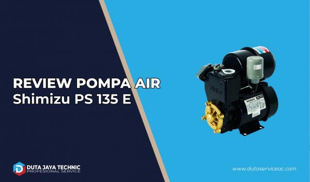Spesifikasi dan Review Pompa Air Shimizu PS 135 E