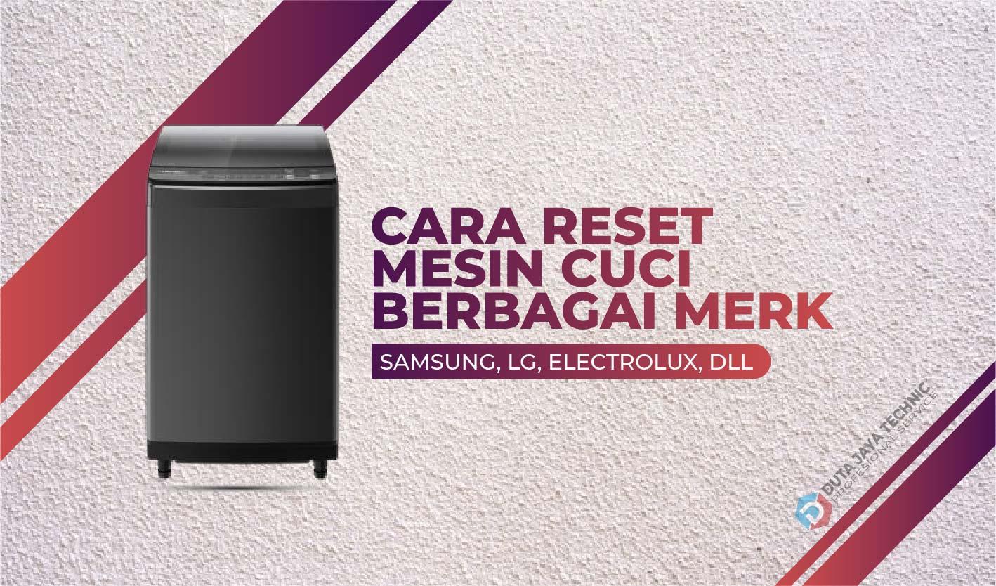 Cara Reset Mesin Cuci Samsung Lg Electrolux Hingga Polytron